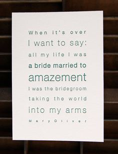 """""""when it's over I want to say: all my life I was a bride married to amazement / I was the bridegroom taking the world into my arms."""" mary oliver"""