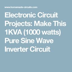Electronic Circuit Projects: Make This 1KVA (1000 watts) Pure Sine Wave Inverter Circuit