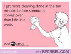 Cleaning the house before guests arrive. Totally. #someecards
