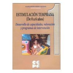 Estimulación temprana (de 0 a 6 años) : desarrollo de capacidades, valoración y programas de intervención / Margarita Vidal Lucena, (coordinadora) ; autores, T. Alonso Ortiz... [et al.] v.1: Perspectiva histórico-científico-social de la estimulación temprana