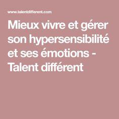 Mieux vivre et gérer son hypersensibilité et ses émotions - Talent différent