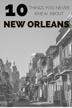 It's almost Mardi Gras! 10 Things You Didn't Know About New Orleans