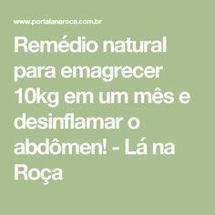 Remédio natural para emagrecer 10kg em um mês e desinflamar o abdômen! - Lá na Roça