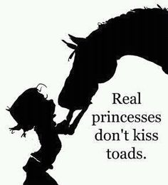 Real princesses don't kiss toads :)