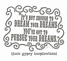 """it's not enough to dream your dreams, you've got to pursue your dreams"" {junk gypsy co} #inspiration #dream"