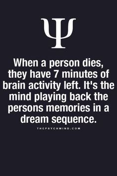 When a person dies comma they have seven minutes of brain activity left. It's the brain playing back the person's memory in a dream sequence.