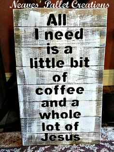 """RECYCLED WOOD PALLETS: This was a custom order that will find it's forever home in a kitchen that is filled with the Love of Jesus and the wonderful smell of coffee! This sign is 26"""" x 16"""" and is $24. It has a black stencil look over a white washed background, all hand painted, no vinyl. Message us if you would like one of these for yourself or to give as a gift. Thanks for spending some of your day with us.Item#811"""