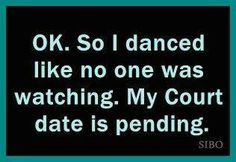 Okay, so I danced like no one was watching .. and then ..