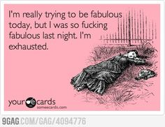 Being Fabulous is exhausting!