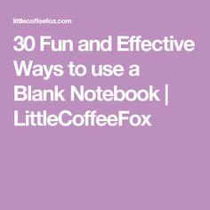 30 Fun and Effective Ways to use a Blank Notebook | LittleCoffeeFox