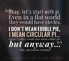 """""""I don't mean edible pie, I mean circular pi... which I realize would also mean edible pie but anyway..."""""""