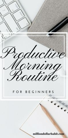 Productive Morning Routine - How To Create A Morning Routine For Beginners