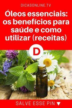 Oleos essenciais   Óleos essenciais: os benefícios para saúde e como utilizar (receitas)