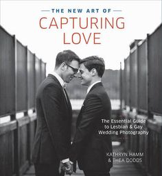 The Essential Guide to Lesbian & Gay Wedding Photography by Kathryn Hamm & Thea Dodds