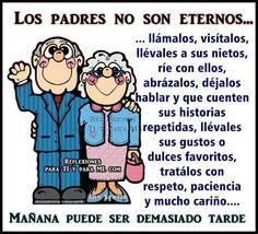 Los Padres , los abuelos, no son eternos.