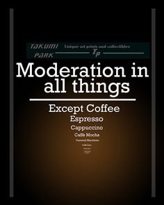 Moderation in all things, except coffee