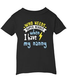 7ce479457d Who Needs Superheroes When I Have My Nanny - Children's T-Shirt