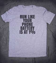 Tumblr Shirt Run Like Your Phone Battery Is At 1% Slogan Tee Funny Gym Running Fitness Runner Gift T-shirt by HyperWaveFashion