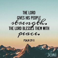 """The Lord gives strength to his people. The Lord blesses them with peace."" -Psalm 29:11 [Daystar.com]"