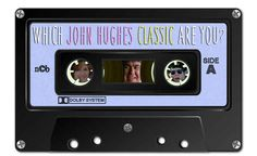 Which John Hughes Classic Are You?- I got some kind of wonderful. Now got to see it