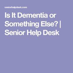 Is It Dementia or Something Else? | Senior Help Desk