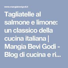 Tagliatelle al salmone e limone: un classico della cucina italiana | Mangia Bevi Godi - Blog di cucina e ricette
