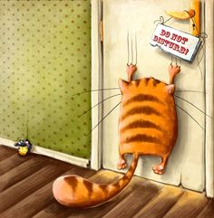 This is exactly how it is with them.    Do not Disturb by Elina Ellis on Etsy,