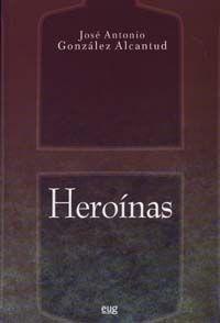 Heroínas /  González Alcantud, José Antonio. Granada : Editorial Universidad de Granada, 2009 -- S7-F-105 Granada, Editorial, Cards Against Humanity, University, Science, Universe, Historia, Grenada