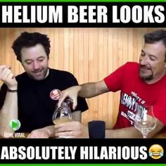 Helium beer. What's next - non alcoholic Vodka? (sound)