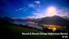 19 Hz - Round & Round (Shingo Nakamura Remix)
