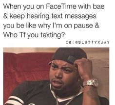 When I'm video chatting someone I be wondering the same thing. Why you put me on pause? Who you talking to? What you doing? My nosy ass.