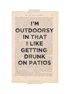 I do like the outdoors more than just to get drunk but this was cute for summer.