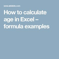 How to calculate age in Excel – formula examples