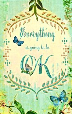 """""""Everything will be okay in the end. If it is not okay, it's not the end."""""""