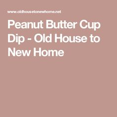 Peanut Butter Cup Dip - Old House to New Home