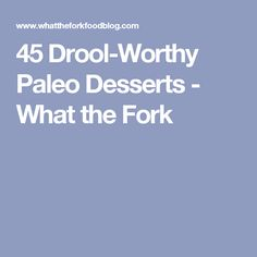 45 Drool-Worthy Paleo Desserts - What the Fork