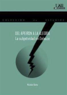 Del ápeiron a la alegría : la subjetividad en Deleuze / Michele Botto
