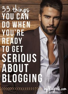 33 things to do when you want to get serious about #blogging or this guy! No blogging. Blogging. Must focus! @byRegina (blogging // business // design) #bloggingtips