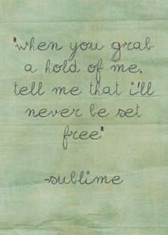 When you grab ahold of me tell me that I'll never be set free