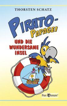 Buchneuerscheinung: Pirato-Papagei und die wundersame Insel - Pax et Bonum e.K./Verlag Pax et Bonum