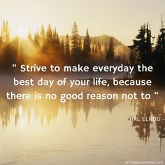 Quotes about Happiness : Strive to make everyday the best day of your life because there is no good rea