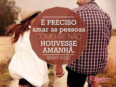 É preciso amar as pessoas como se não houvesse amanhã! #amar #pessoas #amanha #legiao #renatorusso