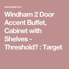 Windham 2 Door Accent Buffet, Cabinet with Shelves - Threshold™ : Target