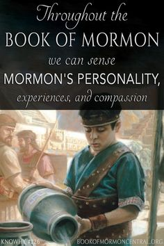 Who was Mormon? From what information we have about his early years, we can see an amazing young man whose unique experiences prepared him to abridge and prophetically narrate the Book of Mormon. It is his informed and compassionate voice—prepared, refined, and purified by the Lord—that guides readers of the Book of Mormon throughout the world. https://knowhy.bookofmormoncentral.org/content/what-do-we-know-about-mormon%E2%80%99s-upbringing