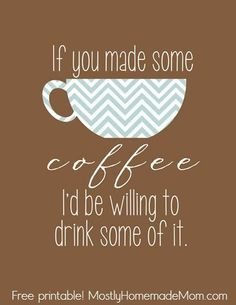 "Free ""If You Made Some Coffee"" Printable!"