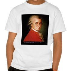 #Mozart & #Love #Quote @RLondonDesigns @zazzle #Tshirt #gift #music #composers @pinterest #gift #sale #unique