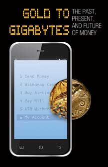 Gold to Gigabytes: The Past, Present, and Future of Money.
