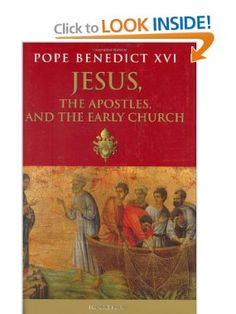 Jesus, the Apostles and the Early Church: Pope Benedict XVI
