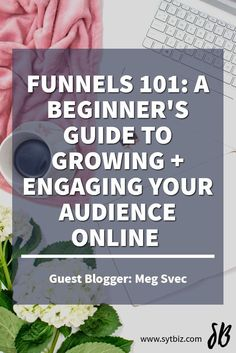 Funnels 101: A Beginner's Guide to Growing + Engaging Your Audience Online // Syt Biz
