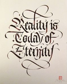 """Reality is today of eternity"" quote from Madvillain's ""Shadows of tomorrow"", nib and sepia ink on cotton paper, 2014. #lucabarcellona #calligraphy #lettering #blackletter"